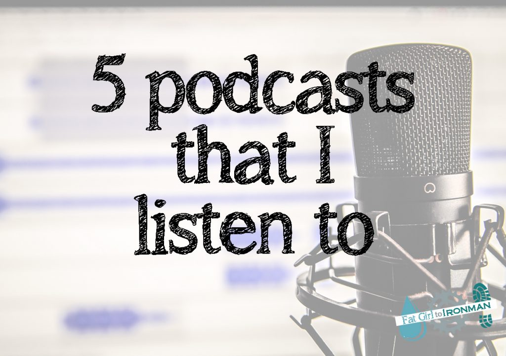 5 podcasts that I listen to