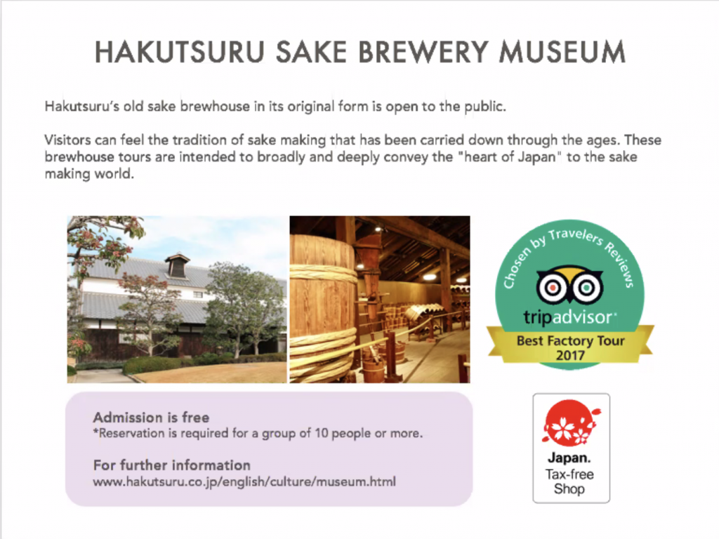 """Hakutsuru sake brewery museum. Hakutsuru's old sake brewhouse in its original forms is open to the public. Visitors can feel the tradition of sake making that has been carried down through the ages. These brewhouse tours are intended to broadly and deeply convey the """"heart of Japan"""" to the sake making world. Admission is free. Reservation is required for a group of 10 people or more. Trip Advisor Best factory Tour 2017."""